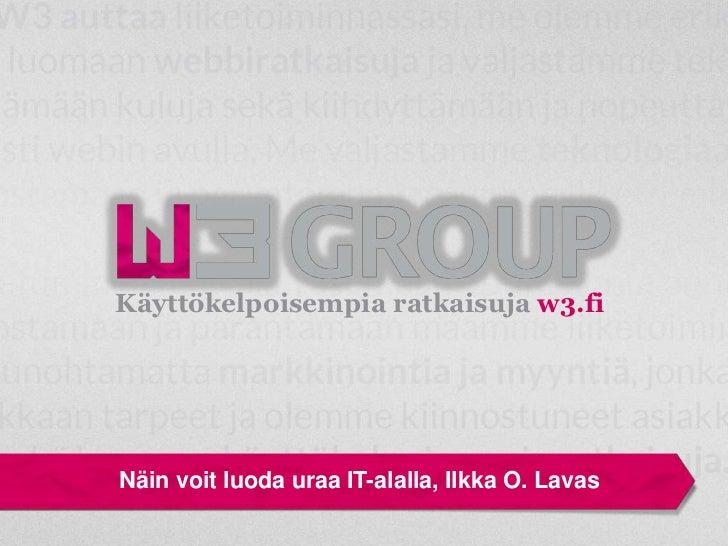 Käyttökelpoisempia ratkaisuja w3.fiNäin voit luoda uraa IT-alalla, Ilkka O. Lavas