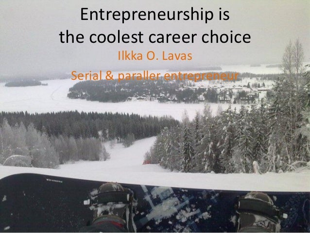 Ilkka O. lavas entrepreneurship is coolest career choice 2012