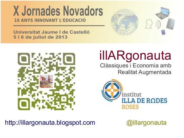 http://illargonauta.blogspot.com @illargonauta illARgonauta Clàssiques i Economia amb Realitat Augmentada
