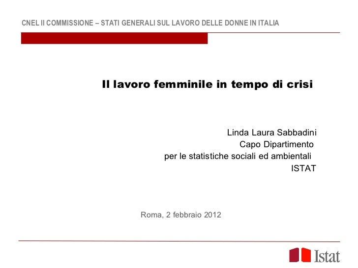 CNEL II COMMISSIONE – STATI GENERALI SUL LAVORO DELLE DONNE IN ITALIA Il lavoro femminile in tempo di crisi  Linda Laura S...