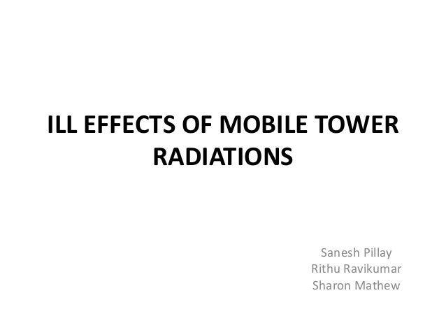 ILL EFFECTS OF MOBILE TOWER RADIATIONS  Sanesh Pillay Rithu Ravikumar Sharon Mathew