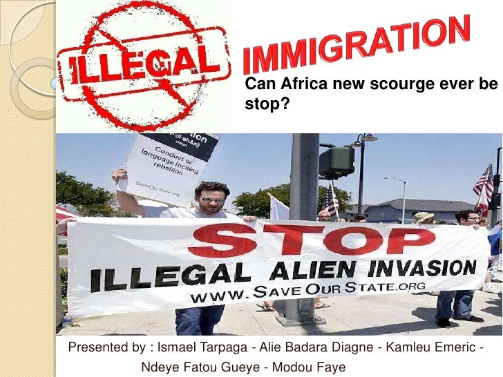 IMMIGRATION<br />Can Africa new scourge ever be stop?<br />Presented by : Ismael Tarpaga - Alie Badara Diagne - Kamleu Eme...