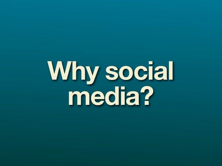 Why social  media?