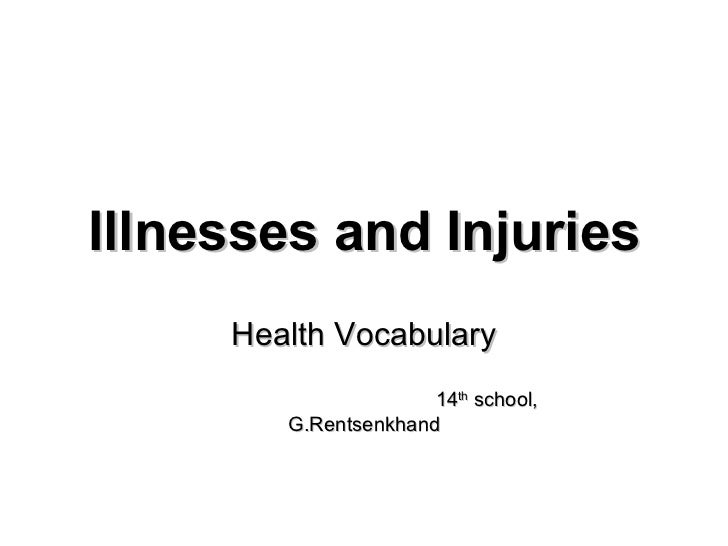 Illnesses and Injuries Health Vocabulary 14 th  school, G.Rentsenkhand