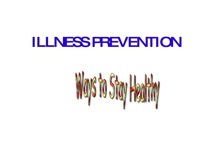 ILLNESS PREVENTION Ways to  Stay  Healthy