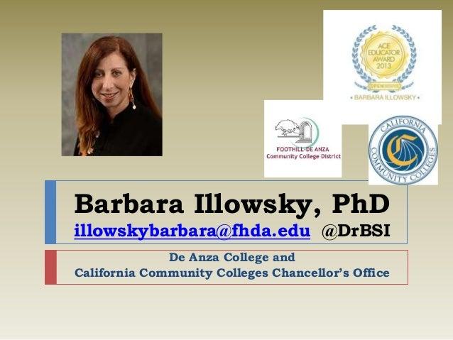 Barbara Illowsky, PhD illowskybarbara@fhda.edu @DrBSI De Anza College and California Community Colleges Chancellor's Office