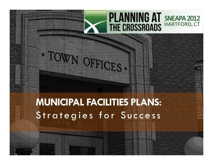 MUNICIPAL FACILITIES PLANS:          Strategies for SuccessMUNICIPAL FACILITIES PLANS       MUNICIPAL FACILITIES PLANSStra...