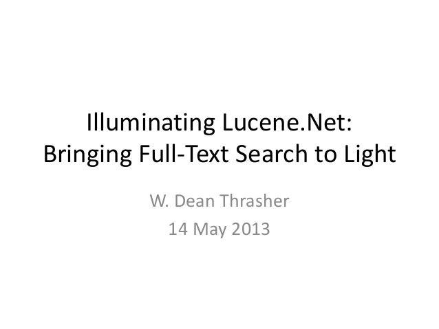 Illuminating Lucene.Net:Bringing Full-Text Search to LightW. Dean Thrasher14 May 2013