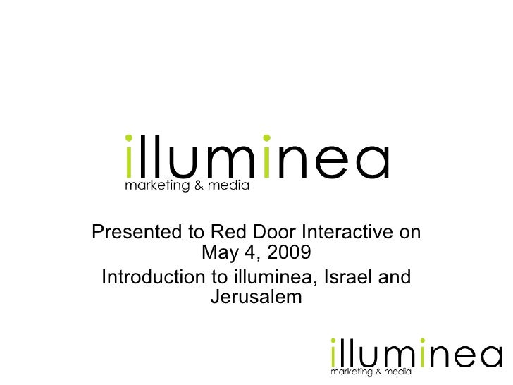 Presented to Red Door Interactive on May 4, 2009 Introduction to illuminea, Israel and Jerusalem