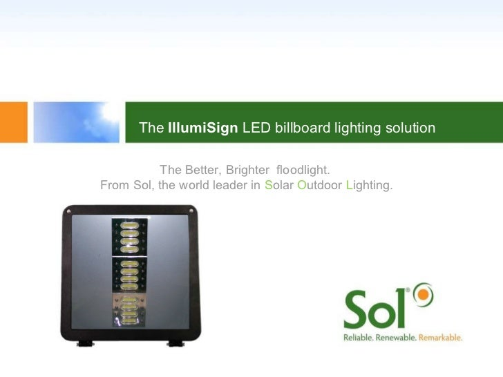 The Better, Brighter  floodlight. From Sol, the world leader in  S olar  O utdoor  L ighting. The  IllumiSign  LED billboa...