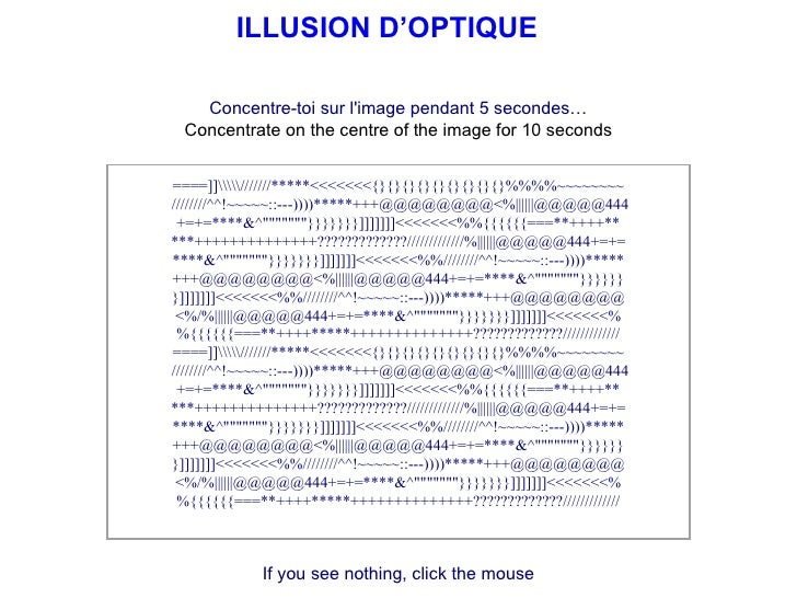 ILLUSION D'OPTIQUE Concentre-toi sur l'image pendant 5 secondes… Concentrate on the centre of the image for 10 seconds If ...