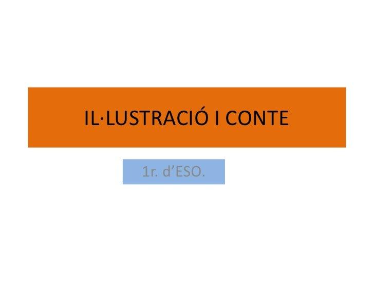 IL·LUSTRACIÓ I CONTE<br />1r. d'ESO.<br />