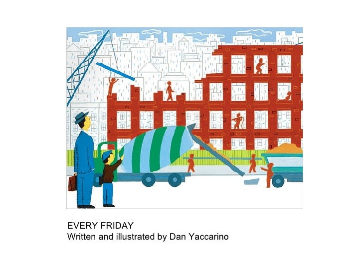 EVERY FRIDAY Written and illustrated by Dan Yaccarino
