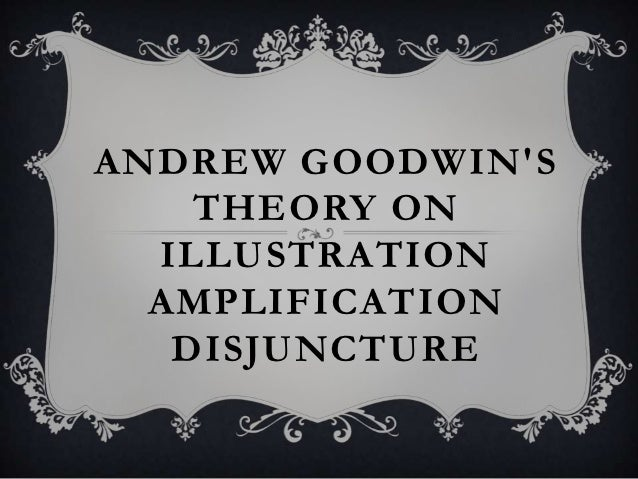 ANDREW GOODWINS    THEORY ON  ILLUSTRATION  AMPLIFICATION   DISJUNCTURE
