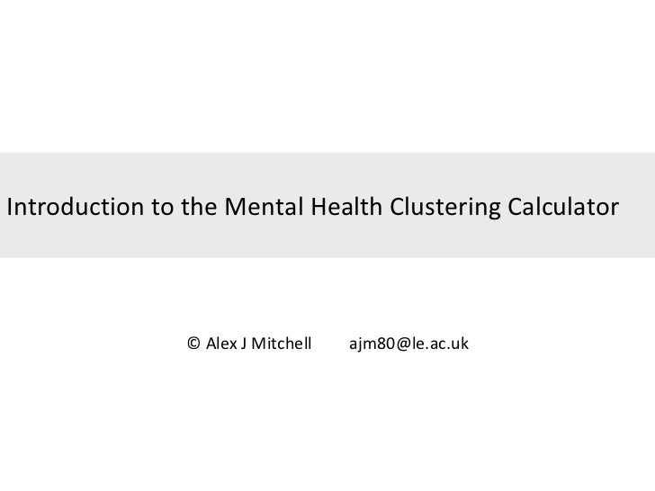 Introduction to the Mental Health Clustering Calculator © Alex J Mitchell  [email_address]