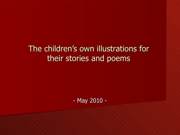 The children's own illustrations for  their stories and poems  - May 2010 -