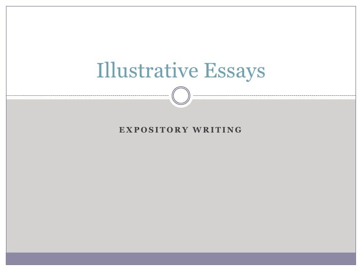 illustrative essays An illustrative essay is one which explains and defines a particular topic it's as if the person reading the essay knows little or nothing about the topic and you come along with your brilliant piece of writing and educate them.