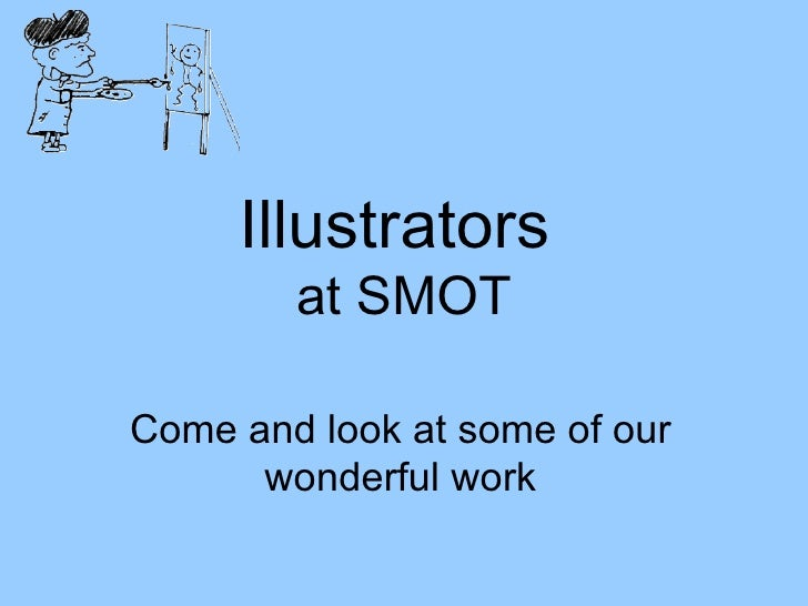 Illustrators  at SMOT Come and look at some of our wonderful work