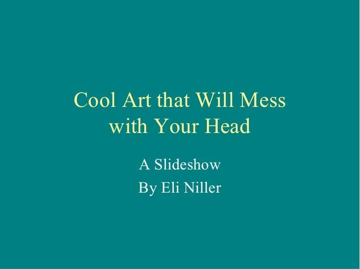 CoolArtthatWillMess    withYourHead        ASlideshow        ByEliNiller