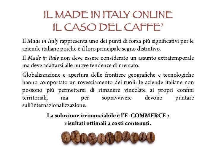 IL MADE IN ITALY ONLINE!           IL CASO DEL CAFFE'Il Made in Italy rappresenta uno dei punti di forza più significativi...