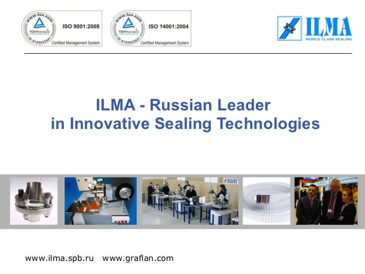 ILMA - Russian Leader  in Innovative Sealing Technologies www.ilma.spb.ru  www.graflan.com