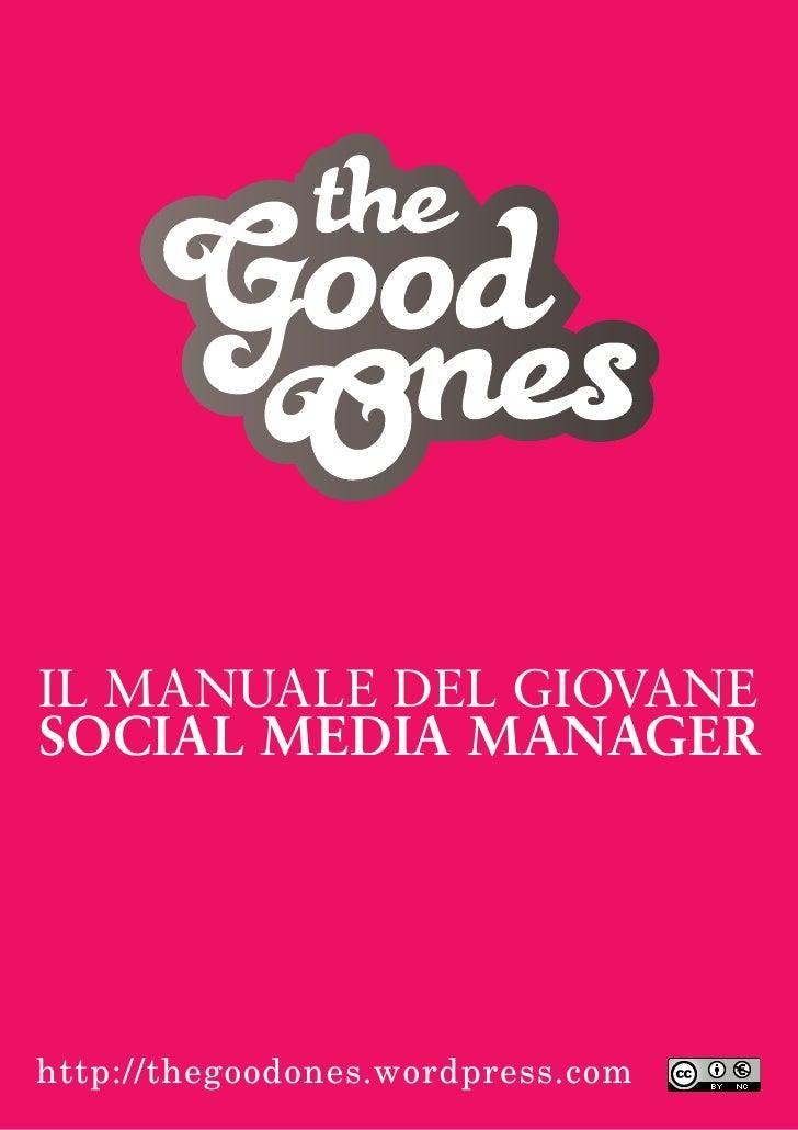 IL MANUALE DEL GIOVANE SOCIAL MEDIA MANAGER     http://thegoodones.wordpress.com