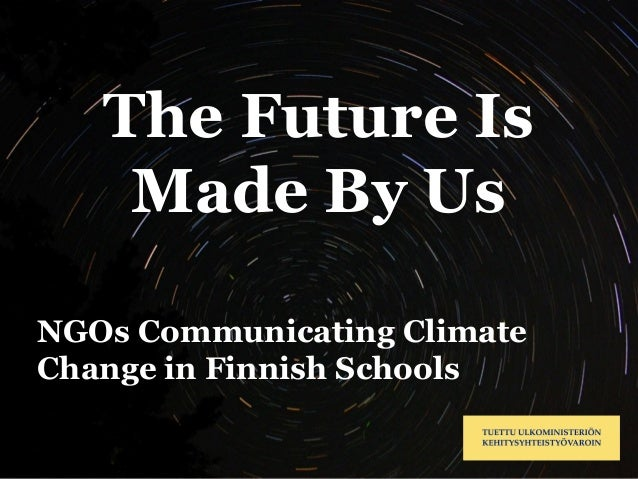 The Future Is    Made By UsNGOs Communicating ClimateChange in Finnish Schools