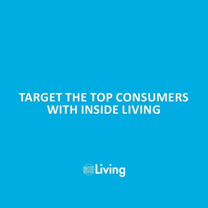 TARGET THE TOP CONSUMERS     WITH INSIDE LIVING              Living