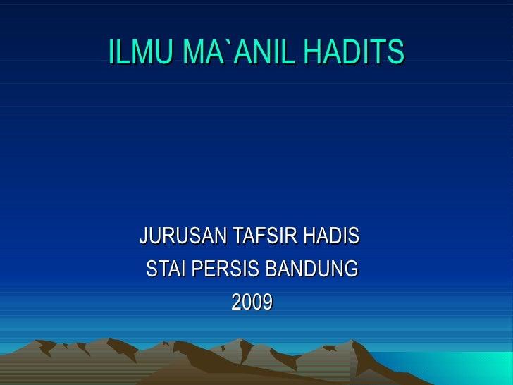 ILMU MA`ANIL HADITS JURUSAN TAFSIR HADIS  STAI PERSIS BANDUNG 2009
