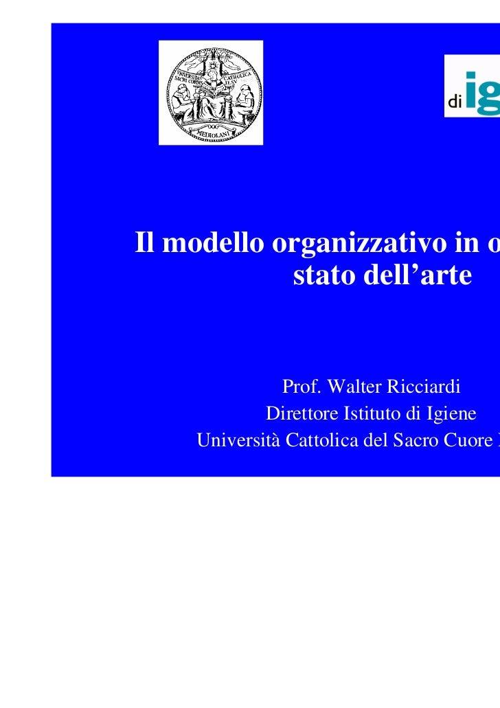 Il modello organizzativo in ospedale:            stato dell'arte              Prof. Walter Ricciardi            Direttore ...