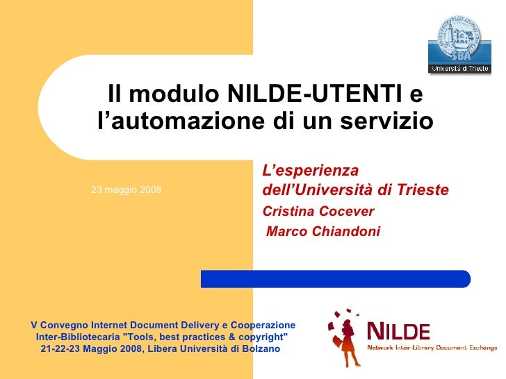 Il modulo NILDE-UTENTI e l'automazione di un servizio L'esperienza dell'Università di Trieste Cristina Cocever  Marco Chia...