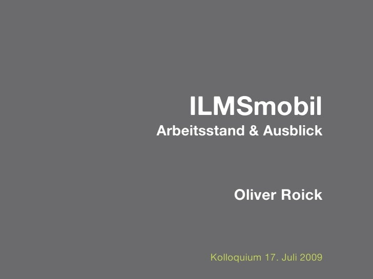 ILMSmobil Arbeitsstand & Ausblick                Oliver Roick           Kolloquium 17. Juli 2009