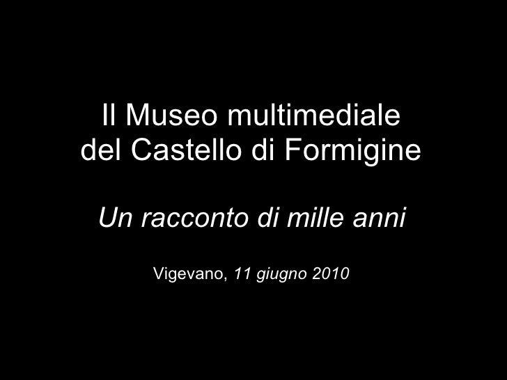Il Museo multimediale del Castello di Formigine Un racconto di mille anni Vigevano,  11 giugno 2010