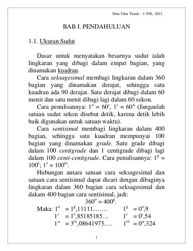 Ilmu Ukur Tanah – 1. PSL. 2011.  BAB I. PENDAHULUAN 1.1. Ukuran Sudut Dasar untuk menyatakan besarnya sudut ialah lingkara...