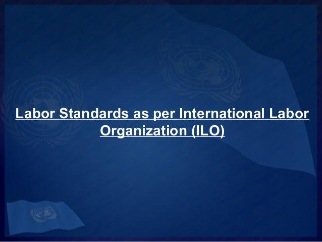 Labor Standards as per International Labor Organization (ILO)