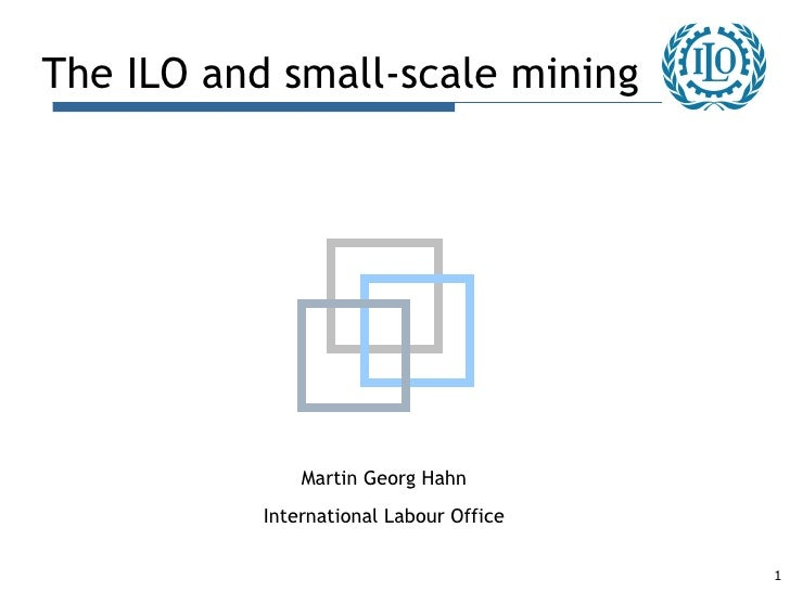 <ul><li>The ILO and small-scale mining </li></ul>Martin Georg Hahn International Labour Office