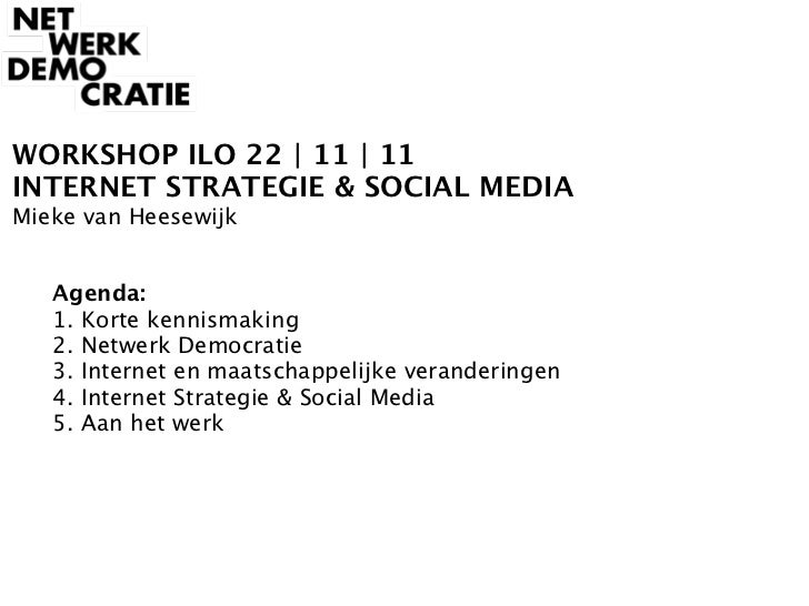 WORKSHOP ILO 22 | 11 | 11INTERNET STRATEGIE & SOCIAL MEDIAMieke van Heesewijk   Agenda:   1. Korte kennismaking   2. Netwe...