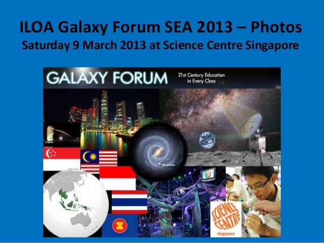 ILOA Galaxy Forum SEA 2013 – PhotosSaturday 9 March 2013 at Science Centre Singapore                     by Phil
