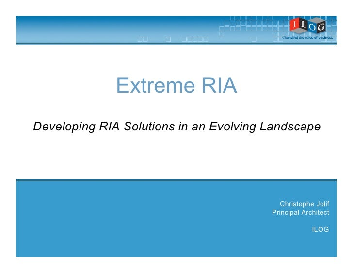 Extreme RIA Developing RIA Solutions in an Evolving Landscape                                               Christophe Jol...
