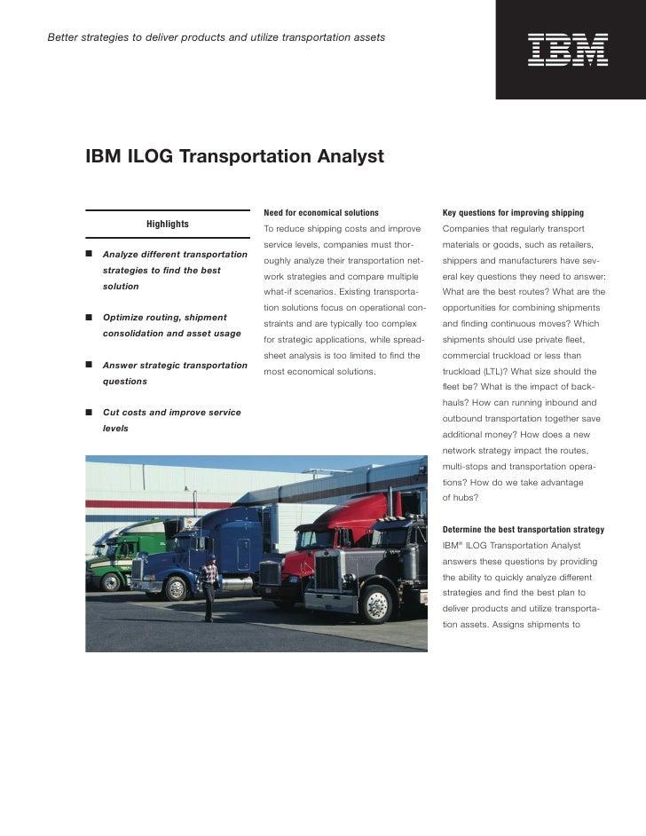 Better strategies to deliver products and utilize transportation assets       IBM ILOG Transportation Analyst             ...