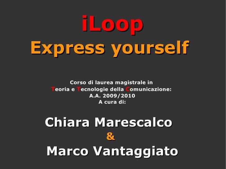 Express yourself   Corso di laurea magistrale in  T eoria e  T ecnologie della  C omunicazione:  A.A. 2009/2010 A cura di:...
