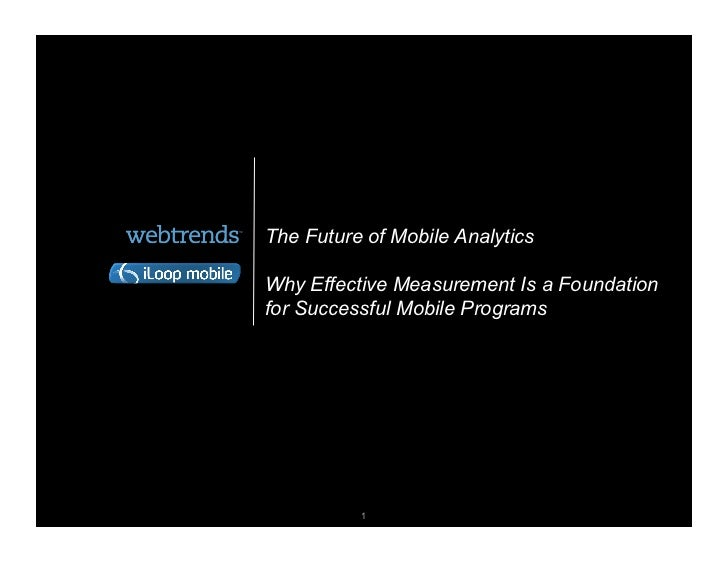 The Future of Mobile AnalyticsWhy Effective Measurement Is a Foundationfor Successful Mobile Programs                     ...