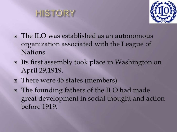    The ILO was established as an autonomous    organization associated with the League of    Nations   Its first assembl...