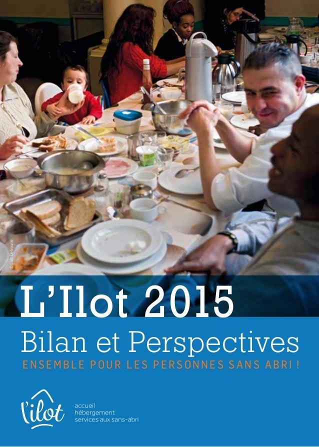 Bilan et Perspectives En semble p our le s per s onne s s a n s a bri! ©LoïcDelvaulx L'Ilot 2015