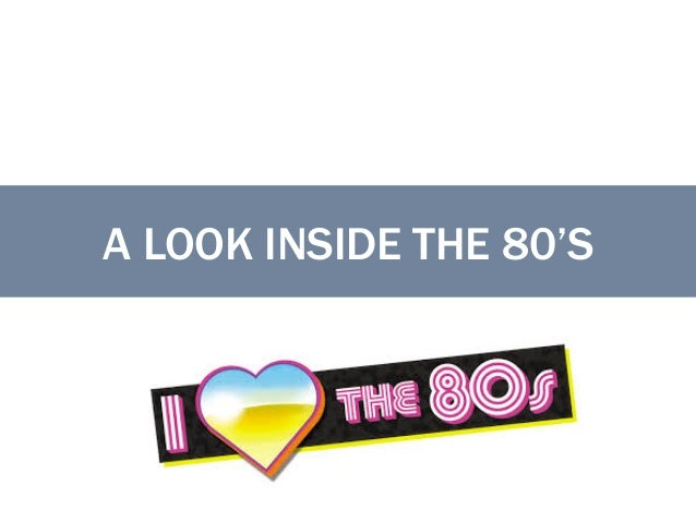 A LOOK INSIDE THE 80'S