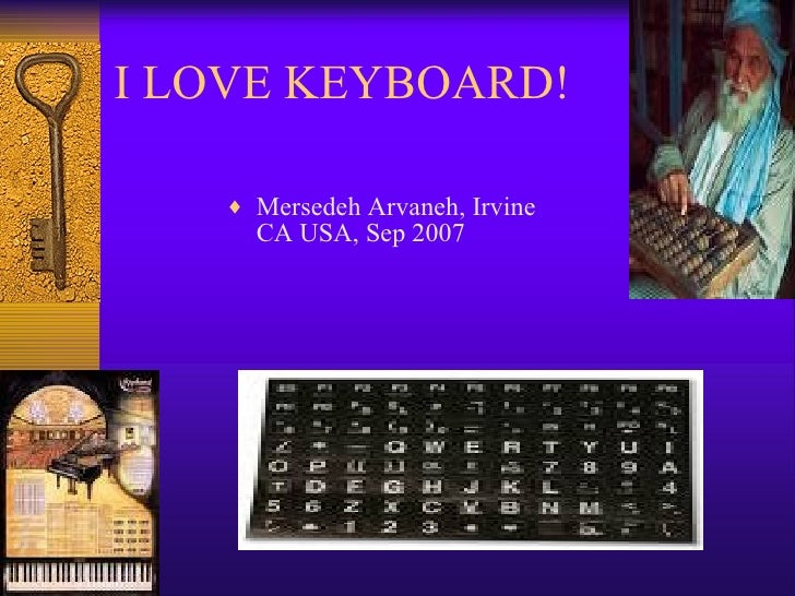 I LOVE KEYBOARD! <ul><li>Mersedeh Arvaneh, Irvine CA USA, Sep 2007 </li></ul>