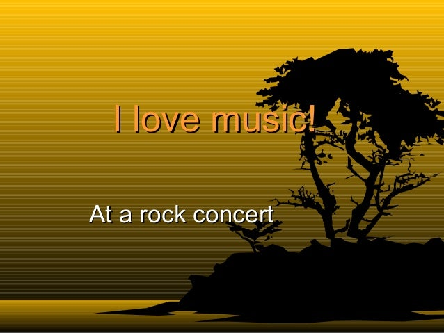 I love music!At a rock concert