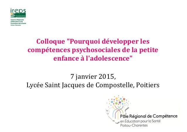 """Colloque """"Pourquoi développer les compétences psychosociales de la petite enfance à l'adolescence"""" 7 janvier 2015, Lycée S..."""