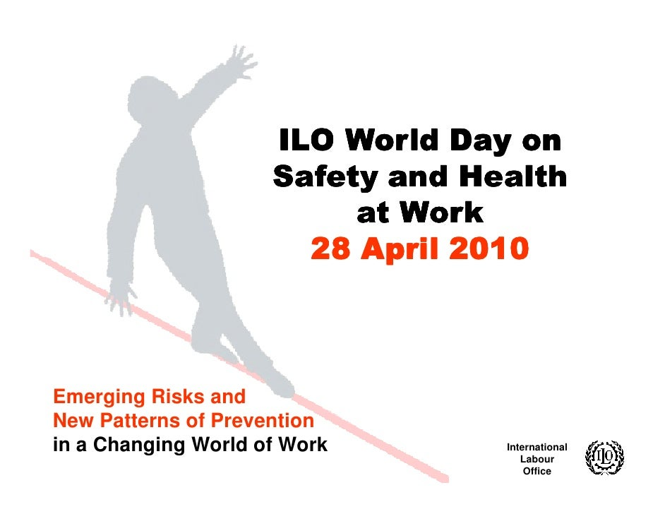 ILO World Day on                      Safety and Health                           at Work                        28 April ...