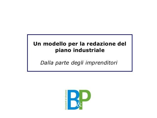 Un modello per la redazione del  piano industriale  Dalla parte degli imprenditori  Il piano industriale